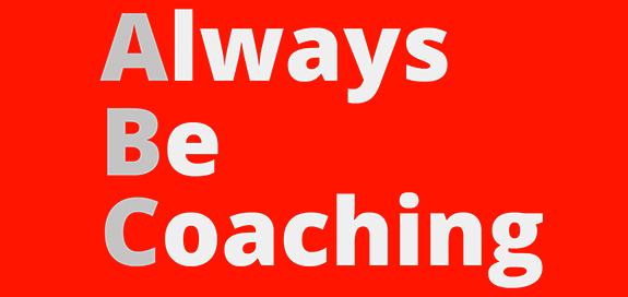 [Video] ABC – Always Be Coaching