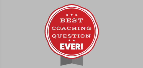 The Best Coaching Question Ever