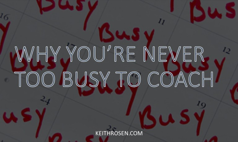 Why You're Never Too Busy to Coach. Every Conversation is a Coaching Conversation