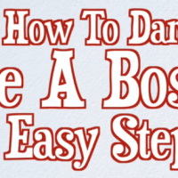 Learn How to Dancing Like a BOSS in 6 Easy Steps or Just Pee Your Pants Laughing
