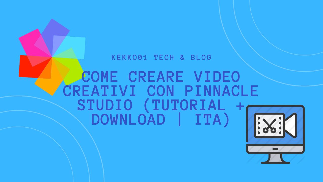 Come creare video creativi con PINNACLE STUDIO (TUTORIAL | DOWNLOAD | ITA)