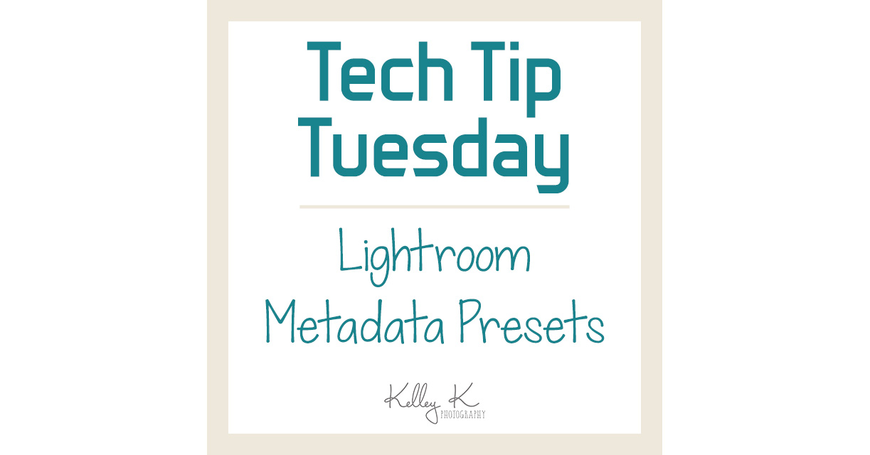 Tech Tip: Lightroom Metadata Presets