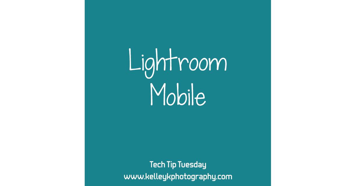 Tech Tip: Lightroom Mobile
