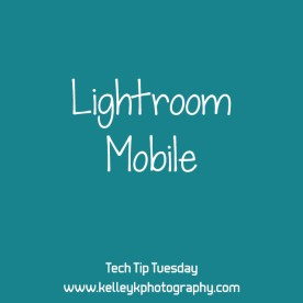 Tech Tip: Lightroom Mobile