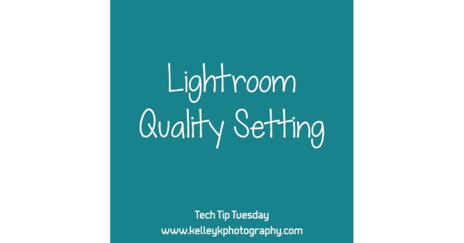 Tech Tip: Lightroom Quality Setting