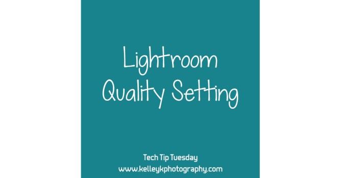 Tech Tip: Lightroom Quality Setting