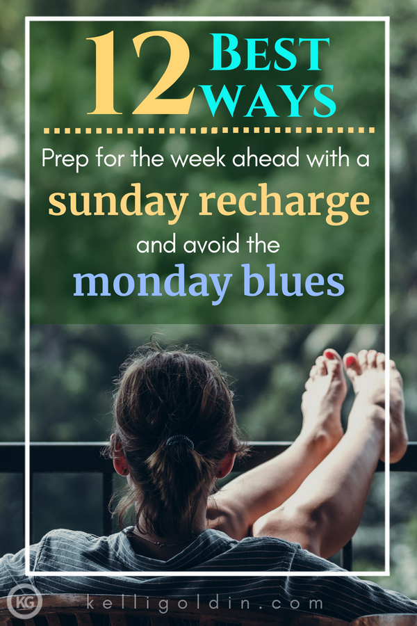 Woman on a deck with feet on railing, facing trees with text overlay 12 best ways: Prep for the week ahead with a Sunday recharge and avoid the Monday blues.