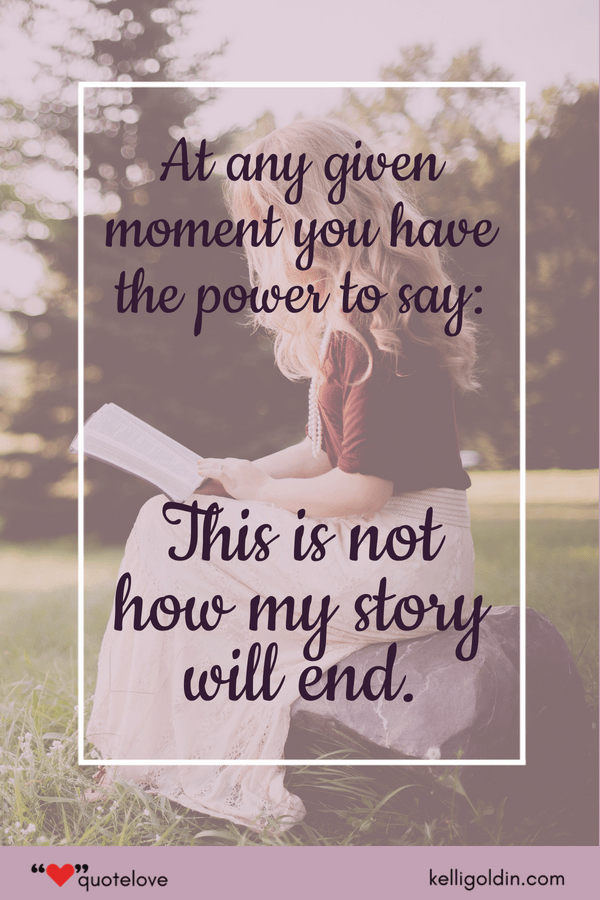 woman sitting outside while reading a book. text overlay says At any given moment you have the power to say: This is not how my story will end.