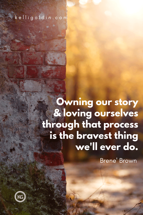 Rough brick wall corner with blurred woods behind it text overlay Owning our story and loving ourselves through that proscess is the bravest thing we'll ever do. Brene' Brown