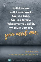 networking pin image with quote - call it a clan. call it a tribe. call it a network. call it a family. whatever you call it, whoever you are, you need one.