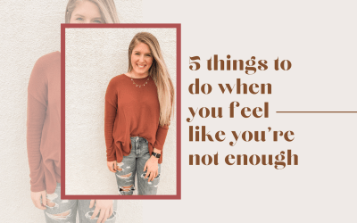 Five Things To Do When You Feel Like You're Not Enough [Video]