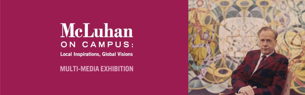 McLuhan on Campus: Local Inspirations, Global Visions