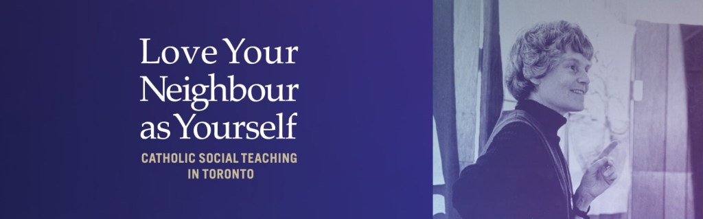 Love Your Neighbour as Yourself Catholic Social Teaching in Toronto