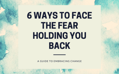 6 Ways to Face the Fear Holding You Back