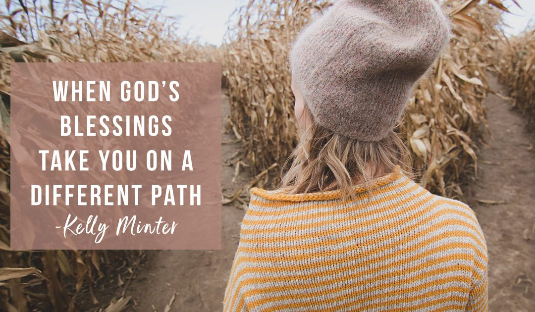 WHEN GOD'S BLESSING TAKES YOU ON A DIFFERENT PATH