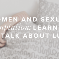 Women & Sexual Temptation: Learning to Talk About Lust