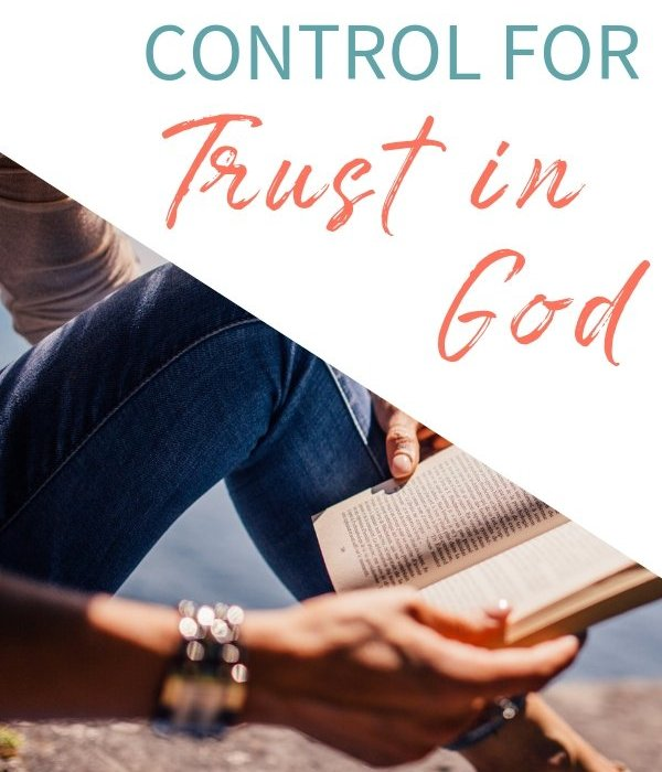 How to Release Control for Trust in God
