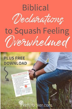 Biblical Declarations to Squash Feeling Overwhelmed. Plus free download with declarations.