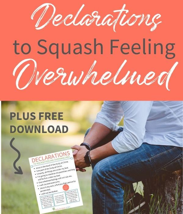 Biblical Declarations to Squash Feeling Overwhelmed