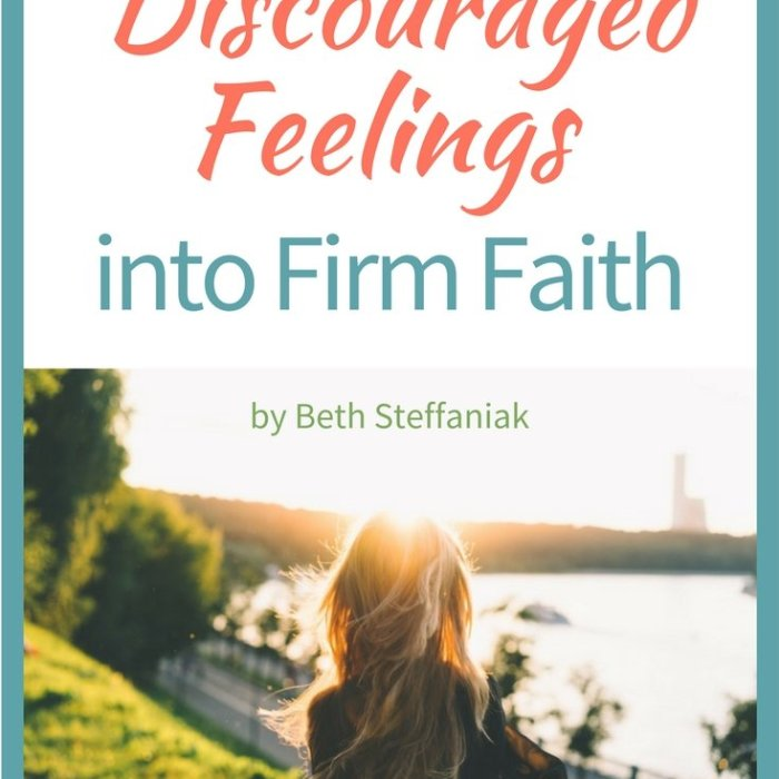How to Transform Discouraged Feelings into Firm Faith [Guest Post]