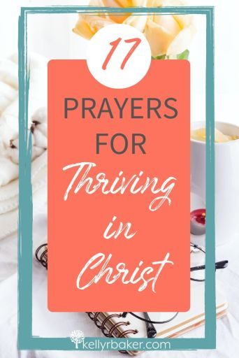17 Prayers for Thriving in Christ.