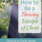 What a Thriving Disciple of Christ Does and Doesn't Do