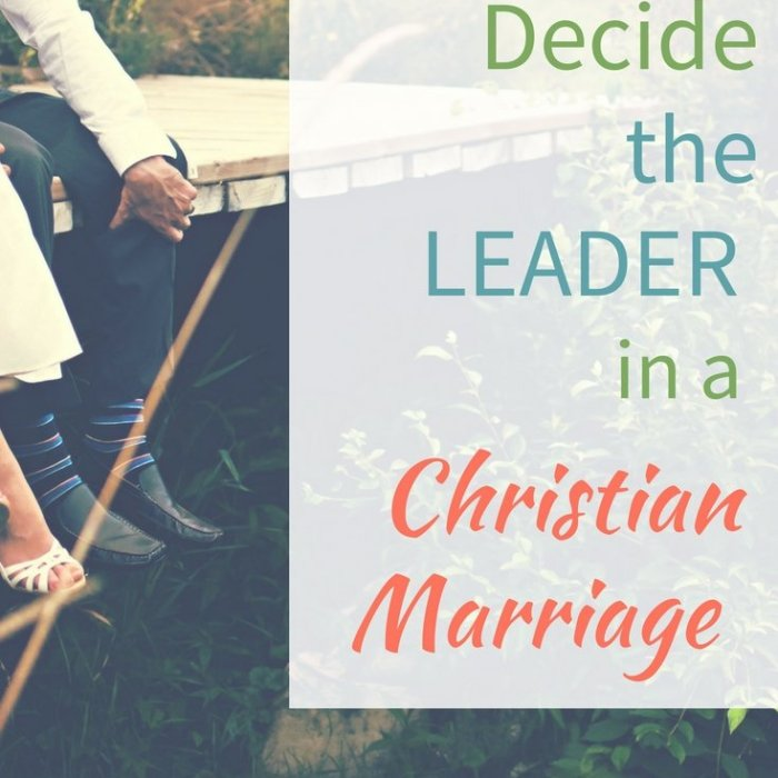 How to Decide the Leader in a Christian Marriage