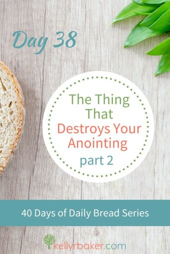 Pin this post with the title Day 38: The Thing That Destroys Your Anointing, part 2.
