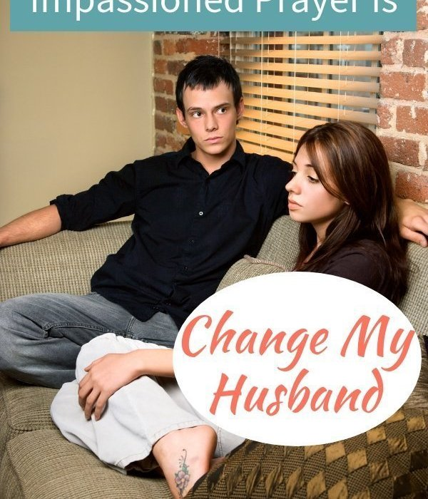 "What to Do When Your Impassioned Prayer Is ""Change My Husband"""