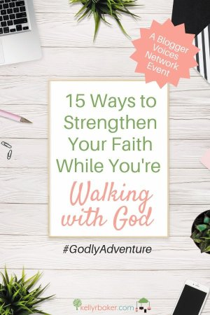 Pin this post with the title 15 Ways to Strengthen Your Faith While You're Walking with God.