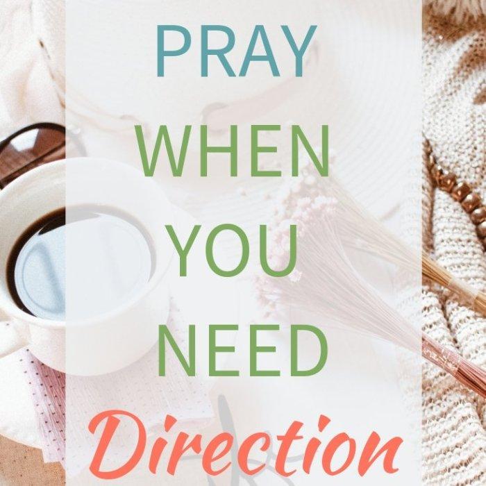How to Pray When You Need Direction