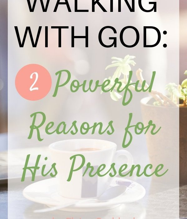 Walking with God: 2 Powerful Reasons for His Presence