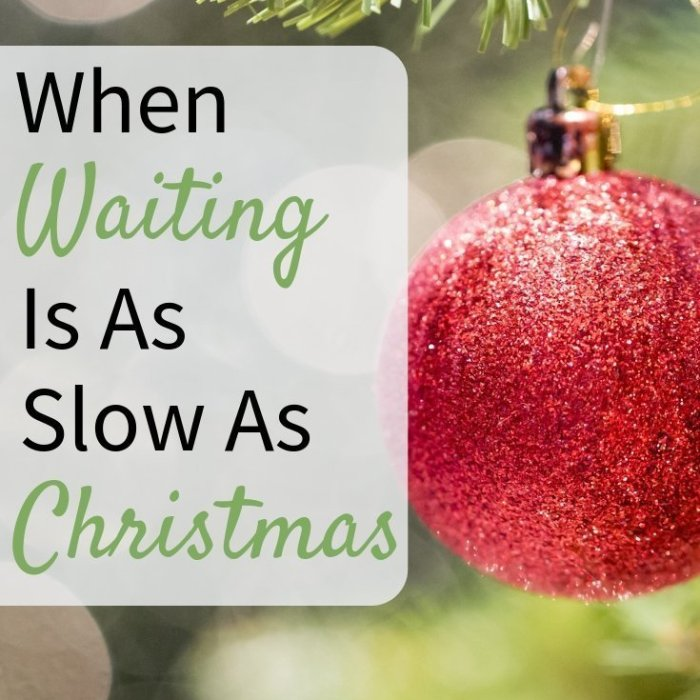 When Waiting Is As Slow as Christmas