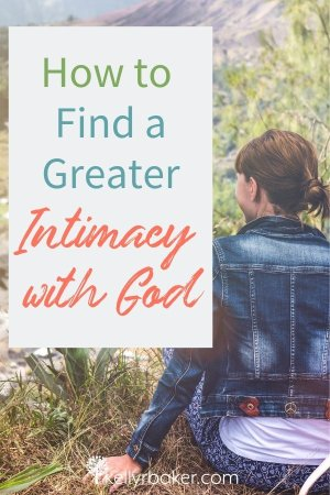 How to Find a Greater Intimacy with God.