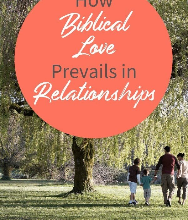 How Biblical Love Prevails in Relationships