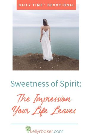 Sweetness of Spirit_The Impression Your Life Leaves.