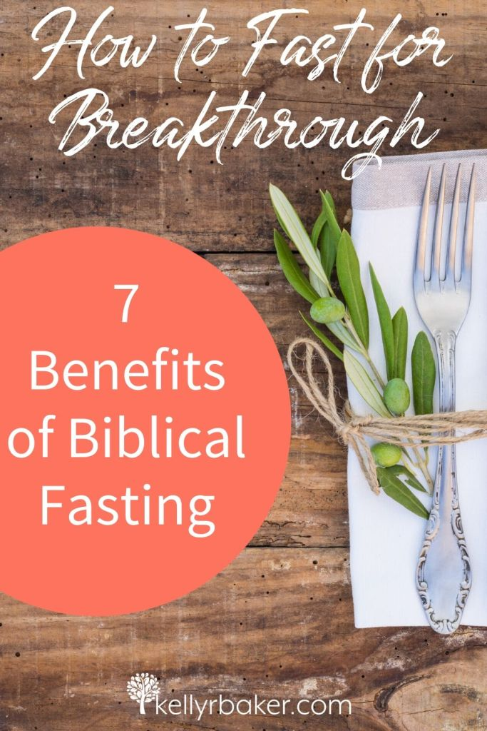 How to Fast for Breakthrough: 7 Benefits of Biblical Fasting.