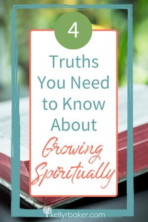 Pin this post with the title 4 Truths You Need to Know About Growing Spiritually.