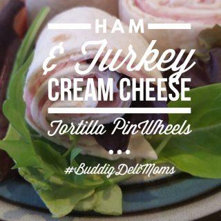 Ham & Turkey Cream Cheese Tortilla PinWheels #BuddigDeliMoms