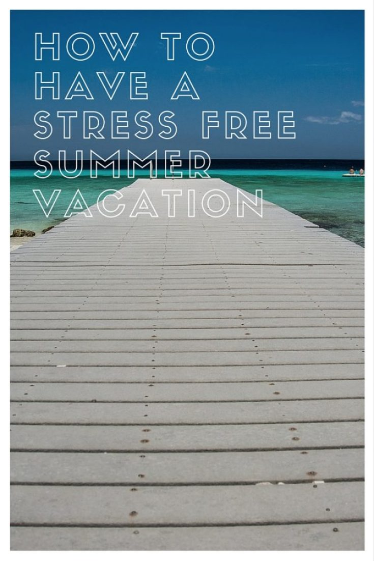 How To Have a Stress Free Summer Vacation