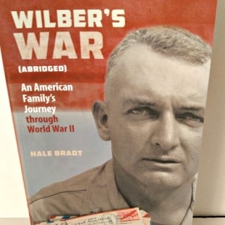Wilber's War An Epic Tale Of Duty, Heroism, Love, and Human Frailty