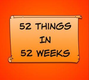 52 things in 52 weeks