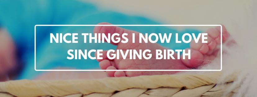 Nice things I love since giving birth
