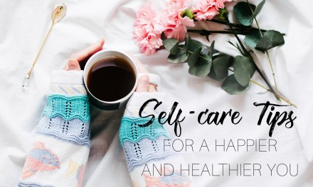 Self-Care Tips to Make You Healthier and Happier