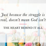 Just Because the Struggle's Real, Doesn't Mean God Isn't