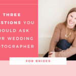 3 Questions You Should Ask your Wedding Photographer