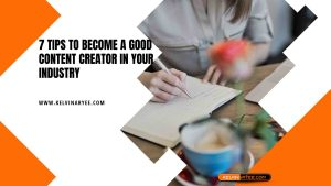 Read more about the article 7 Tips To Become A Good Content Creator In Your Industry