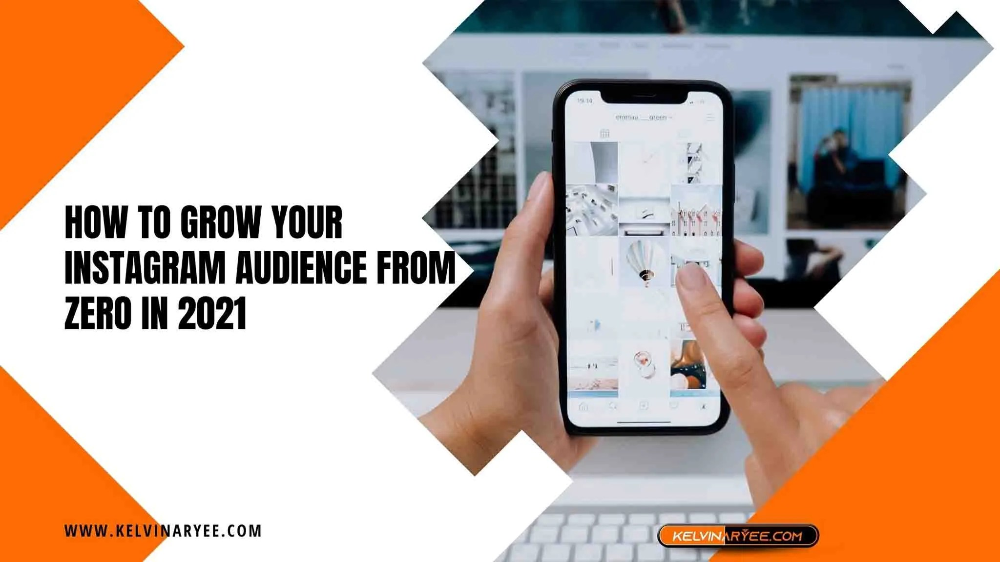 You are currently viewing How To Grow Your Instagram Audience From Zero In 2021