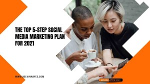 Read more about the article The Top 5-Step Social Media Marketing Plan For 2021