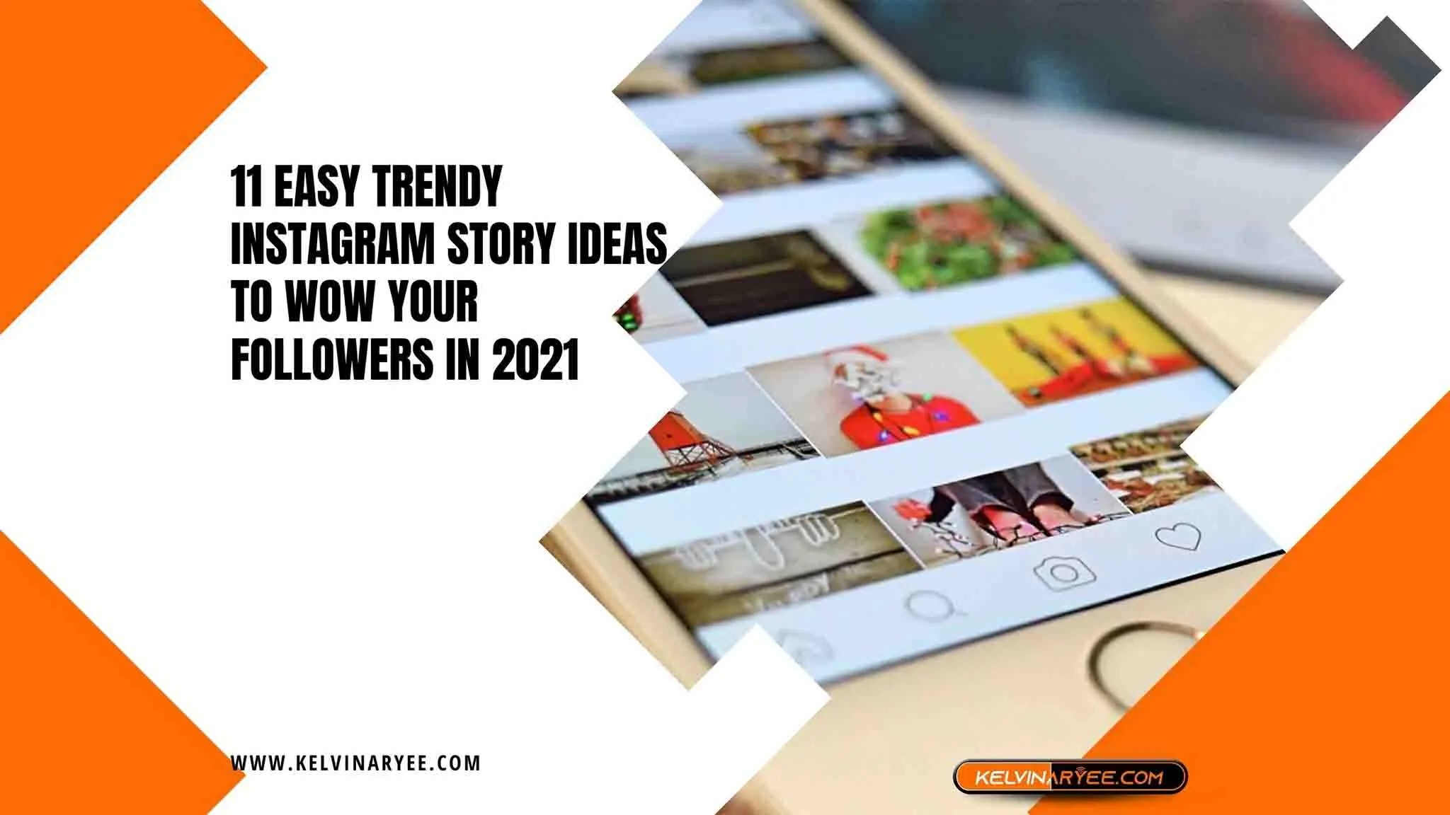 You are currently viewing 11 Easy Trendy Instagram Story Ideas to Wow Your Followers In 2021